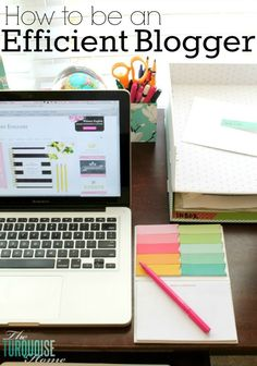 How to Be an Efficient Blogger- Great tips to get more done and stay organized from The Turquoise Home. #blogging #blogtips
