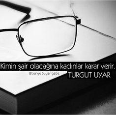 """""""Kimin şair olacağına kadınlar karar verir.""""   - Turgut Uyar  #sözler #anlamlısözler #güzelsözler #manalısözler #özlüsözler #alıntı #alıntılar #alıntıdır #alıntısözler"""
