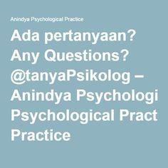 Ada pertanyaan? Any Questions? @tanyaPsikolog – Anindya Psychological Practice