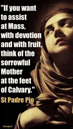"""""""...Think of the sorrowful Mother at the foot of Calvary."""" - St. Padre Pio - Quote/s of the Day - 15 September ~ AnaStpaul"""