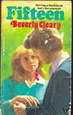Fifteen - Beverly Cleary- my favorite book in the world! Must have read it a million times!
