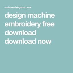design machine embroidery free download download now