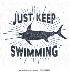 """Hand drawn textured vintage label, retro badge with swordfish vector illustration and """"Just keep swimming"""" inspirational lettering."""