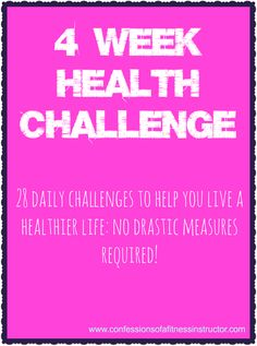 4 Week Health Challenge | Confessions of a Fitness Instructor