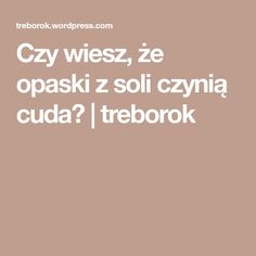 Czy wiesz, że opaski z soli czynią cuda? | treborok Healthy Beauty, Healthy Tips, Slow Food, Detox, Health Fitness, Hair Beauty, Good Things, Matki, Manicure
