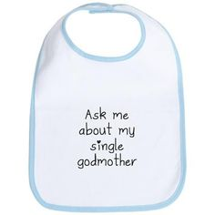 Ask Me About My Single Godmother Bib on CafePress.com