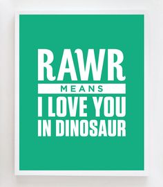Hey, I found this really awesome Etsy listing at https://www.etsy.com/listing/108275627/8x10-rawr-dinosaur-quote-wall-art-print