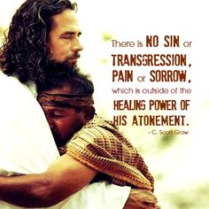There is no sin or transgression, pain or sorrow which is outside of the healing power of His atonement. By C. Scott Grow