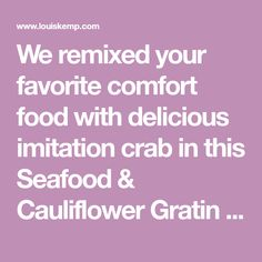 We remixed your favorite comfort food with delicious imitation crab in this Seafood & Cauliflower Gratin recipe. Every warm, gooey bite is packed with flavor. Surimi Recipes, Cauliflower Gratin, Seafood, Warm, Dinner, Sea Food, Dining, Food Dinners, Seafood Dishes