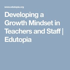 Developing a Growth Mindset in Teachers and Staff | Edutopia