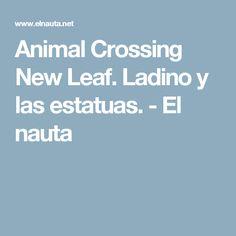Animal Crossing New Leaf. Ladino y las estatuas. - El nauta