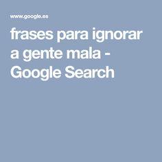 frases para ignorar a gente mala - Google Search