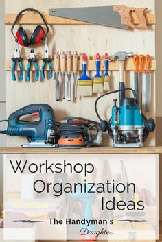 Is your workshop a disaster? These workshop organization ideas will get it in tip top shape!