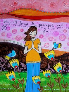 """Beautiful :: May All Beings be Peaceful and Free by Lori Portka. Lori writes, """"I use this loving kindness meditation, May all Beings be Peaceful and Fee, often at the end of my meditation or yoga session. I love this sweet prayer to the universe. This painting is a reflection of that kindness."""""""