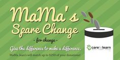 All of MaMa's Spare Change will go to Care to Learn this month! We match what you give!