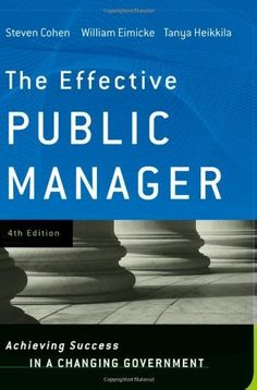The Effective Public Manager: Achieving Success in a Changing Government by Steve Cohen. $39.63. 416 pages. Publisher: Jossey-Bass; 4 edition (September 2, 2008). Edition - 4. Publication: September 2, 2008