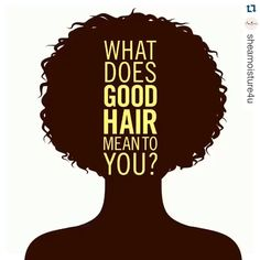 "There's so such thing as ""good"" hair or ""bad""!! I love the uniqueness, variety, color and textures of all hair!!"