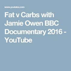 Fat v Carbs with Jamie Owen BBC Documentary 2016 - YouTube
