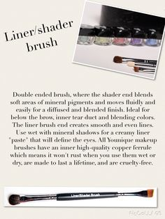 The shader brush fluidly blends mineral pigments for a diffused finish-and the liner brush creates smooth, even lines, wet or dry. Made with pony hair. www.lashladysr.com