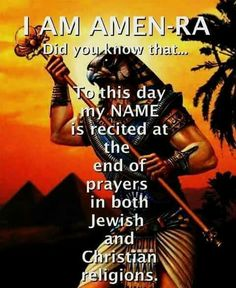 Do christians really know why they say Amen after every prayer. The Egyptian origin of of the word Amen. Jesus the son of God = Horus
