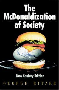 Most people have no idea what Sociology is or understand the knowledge I gain, and that is just a shame!!  Sociologist George Ritzer used the term McDonaldization to show that the fast-food restaurant has replaced Max Weber's bureaucratic organisation as a rationalising force in our everyday world. Spent half a semester learning about The McDonaldization of Society....indeed it is a reality