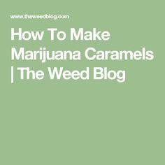 How To Make Marijuana Caramels | The Weed Blog