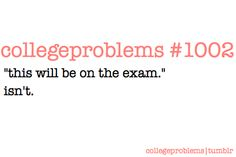 EVERY TIME. WHY AM I STUDING FOR THE WRONG THINGS?! Wait. maybe the teachers plan it.