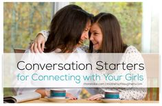 Connecting with Your Girls -- Conversation Starters that are GREAT for using with TWEENS and TEENS and TWENTY-SOMETHINGS.