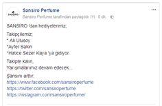 SANSİRO 'dan hediyelerimiz;  Takipçilemiz; * Ali Ulusoy *Ayfer Sakin *Hatice Sezer Kaya 'ya gidiyor.  Takipte kalın, Yarışmalarımız devam edecek...  Şansını arttır; https://www.facebook.com/sansiroperfume https://twitter.com/sansiroperfume https://instagram.com/sansiroperfume/