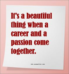 Quote: It's a beautiful thing when a career and a passion come together.