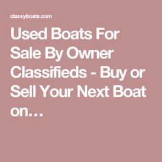 Used Boats For Sale By Owner Classifieds - Buy or Sell Your Next Boat on…