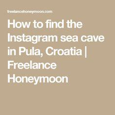 How to find the Instagram sea cave in Pula, Croatia | Freelance Honeymoon