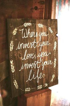Where you invest your love you invest your life. Something similar..