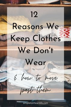 Clothes can be hard for a lot of us to declutter and simplify. Often once we know WHY we're having a hard time letting go, it becomes easier to let items we aren't wearing or loving go. I'm sharing 12 common reasons we keep clothes we don't wear anymore, along with tips to encourage you to let them go and create a wardrobe you love. #capsulewardrobe #minimalistwardrobe #declutteryourclothes #clutterfreecloset #minimalism #declutteryourwardrobe #declutteryourcloset