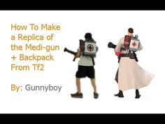 How to Make a Replica of The Medi-Gun From TF2