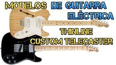 Tipos o Modelos de Guitarra Eléctrica: Thinline y Custom Telecaster