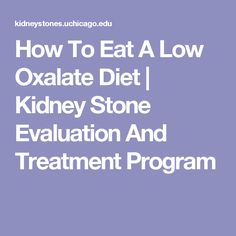 How To Eat A Low Oxalate Diet | Kidney Stone Evaluation And Treatment Program