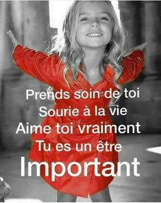 Prends soin de toi. Sourie à la vie. Aime toi vraiment. Tu es un être important.