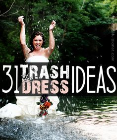 Looking for some new and awesomely creative Trash the Dress ideas? We've got a whole list of 'em! PLUS a FREE TRASH THE DRESS KIT for you to save and print!