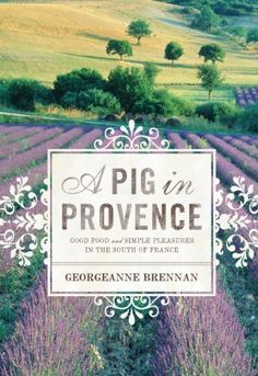 A Pig in Provence: Good Food and Simple Pleasures in the South of France by Georgeanne Brennan, http://www.amazon.com/dp/B008RM37RQ/ref=cm_sw_r_pi_dp_2AfAub1YJW73B