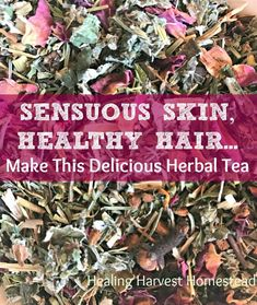 Would you love to have sensuous, beautiful skin and healthy hair? This tea will help you get it! Find out how to blend your own! Schedule