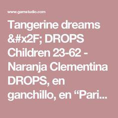 """Tangerine dreams / DROPS Children 23-62 - Naranja Clementina DROPS, en ganchillo, en """"Paris"""". - Patrón gratuito de DROPS Design"""