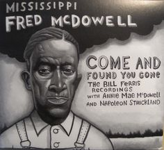 "Chapel Hill's Devil Down Recordings has announced the release of ""Come and Found You Gone"", The Bill Ferris Recordings, a new CD featuring over an hour of previously unreleased Mississippi Fred McDowell recordings made by Bill Ferris in of July Mississippi Fred Mcdowell, Fat Mama, Jimmy Reed, Vocal Coach, Delta Blues, King In The North, Found You, Music Artwork, Ray Charles"