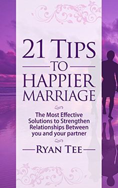 21 Tips To Happier Marriage: The Most Effective Solutions To Strengthen Relationships Between You and Your Partner by Ryan Tee http://www.amazon.com/dp/B019BZCB60/ref=cm_sw_r_pi_dp_TJ-Dwb00BSJGB
