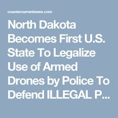 North Dakota Becomes First U.S. State To Legalize Use of Armed Drones by Police To Defend ILLEGAL Pipeline – Counter Current News