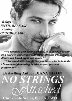 #‎No_Strings_Attached‬ RELEASE COUNTDOWN - 6 DAYS!!!  Read CHAPTER 1 NOW: http://diananixon.blogspot.com/2014/09/no-strings-attached-checkmate-series.html