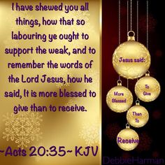 I have shewed you all things, how that so labouring ye ought to support the weak, and to remember the words of the Lord Jesus, how he said, It is more blessed to give than to receive.