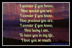 I wonder if you know, How special you are, I wonder if you know, How precious you are, I wonder if you know, How lucky i am, To have you in my life, I love you so much.
