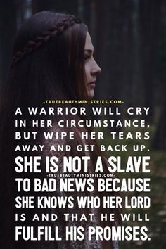 A warrior will cry in her circumstance, but wipe her tears away and get back up. She is not a slave to bad news because se knows who her Lord is and that He will fulfill his promises Christian Warrior, Christian Life, Christian Quotes, Faith Quotes, Bible Quotes, Bible Verses, Motivational Scriptures, Job Quotes, Bible Art