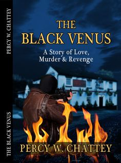 The Black Venus, a new crime and thriller book by Percy Chattey ... out now via Amazon and Kindle.